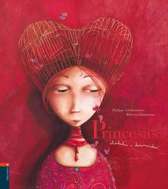 Princesas olvidadas o desconocidas. Rebecca Dautremer.