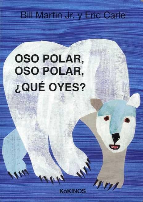 Oso polar, oso polar, ¿qué oyes? por Bill Martin Jr (textos) y Eric Carle