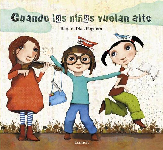 Cuando las niñas vuelan alto. Raquel Díaz Reguera (textos e ilustraciones) 2017 Ed. Lumen