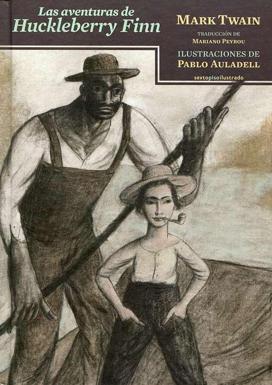 Las aventuras de Huckleberry Finn. Mark Twain Pablo Auladell. Sexto Piso