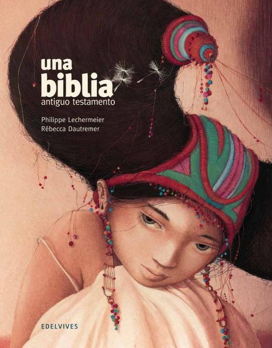 Una Biblia. Philippe Lechermeier y Rebecca Dautremer (Edelvives)